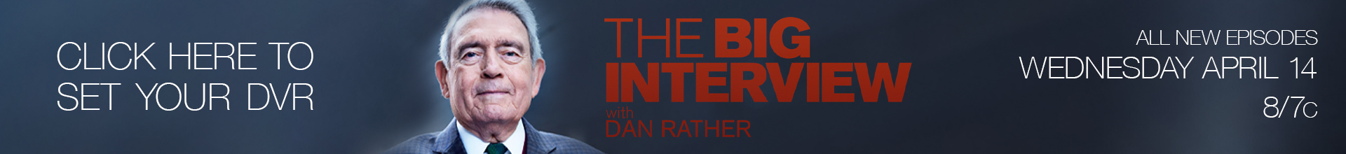 The Big Interview with Dan Rather on AXS TV